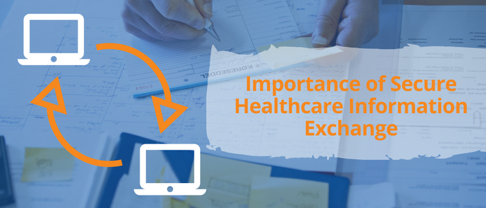 The Importance of Secure Information Exchange in Healthcare Organizations