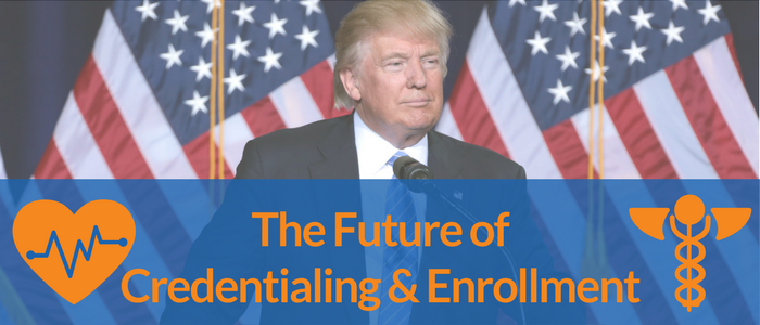 Will Trump Impact Medical Credentialing or Provider Enrollment?