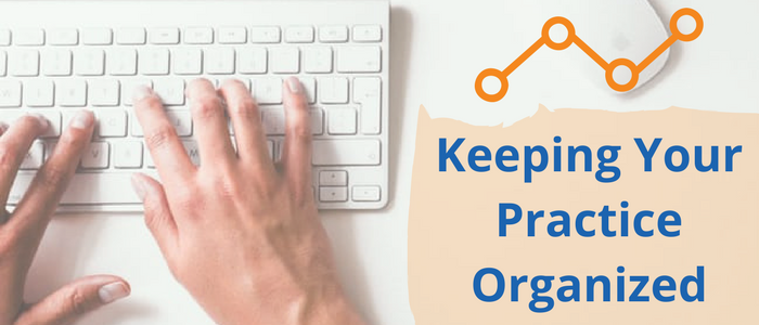 4 Reasons Why An Organized Practice Will Improve Your Bottom Line