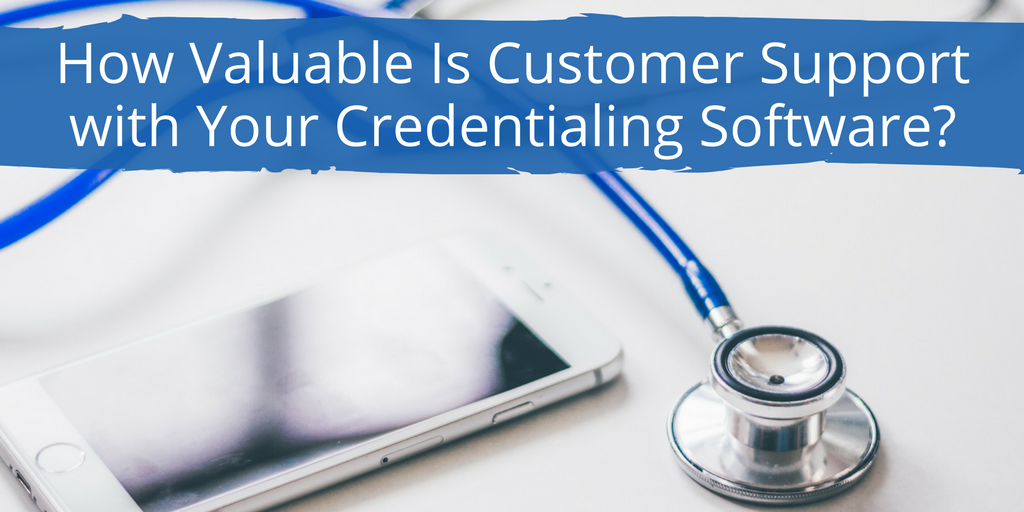How Valuable Is Customer Support with Your Credentialing Software?