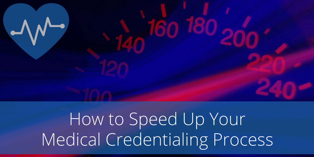How to Speed Up Your Credentialing Process